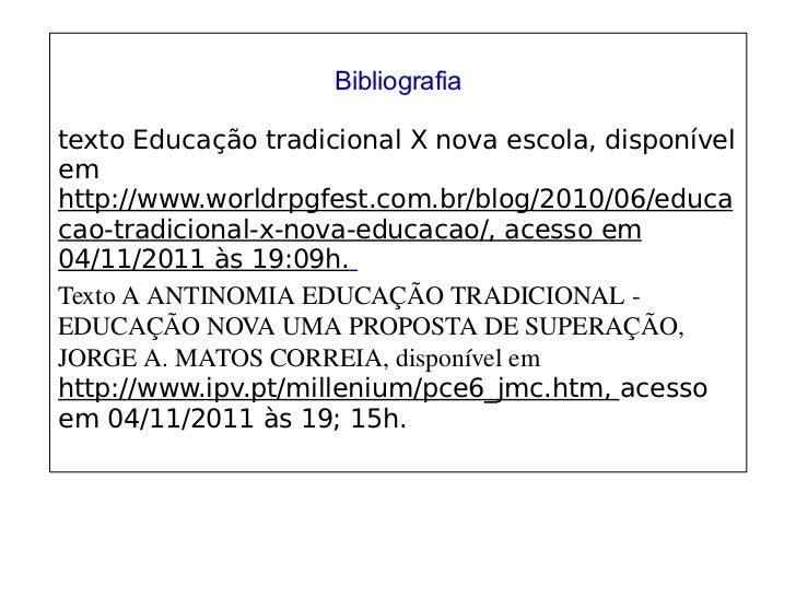 Bibliografia               texto Educação tradicional X nova escola, disponível em http://www.worldrpg...