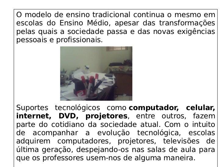 O modelo de ensino tradicional continua o mesmo em escolas do Ensino Médio, apesar das transformações pelas q...