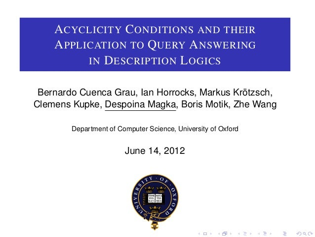 ACYCLICITY C ONDITIONS AND THEIR    A PPLICATION TO Q UERY A NSWERING          IN D ESCRIPTION L OGICS Bernardo Cuenca Gra...
