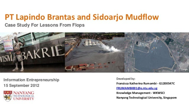 PT Lapindo Brantas and Sidoarjo MudflowCase Study For Lessons From FlopsInformation Entrepreneurship        Developed by: ...
