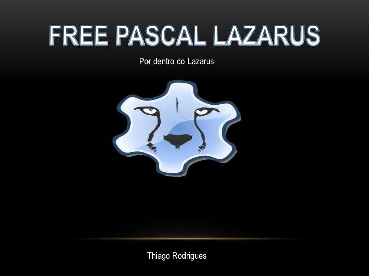 Por dentro do Lazarus  Thiago Rodrigues