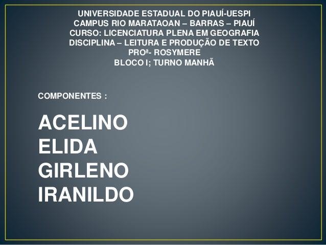 UNIVERSIDADE ESTADUAL DO PIAUÍ-UESPI CAMPUS RIO MARATAOAN – BARRAS – PIAUÍ CURSO: LICENCIATURA PLENA EM GEOGRAFIA DISCIPLI...