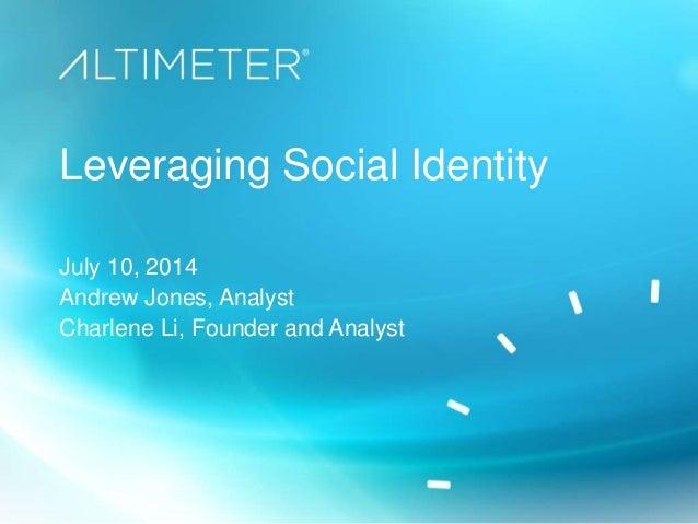 Leveraging Social Identity July 10, 2014 Andrew Jones, Analyst Charlene Li, Founder and Analyst