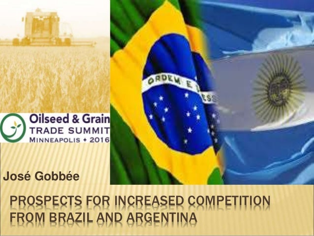 PROSPECTS FOR INCREASED COMPETITION FROM BRAZIL AND ARGENTINA José Gobbée