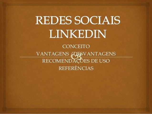 CONCEITO VANTAGENS /DESVANTAGENS RECOMENDAÇÕES DE USO REFERÊNCIAS