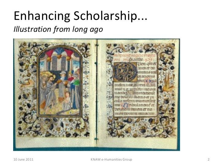 Enhancing Scholarship... Illustration from long ago 10 June 2011 KNAW e-Humanities Group