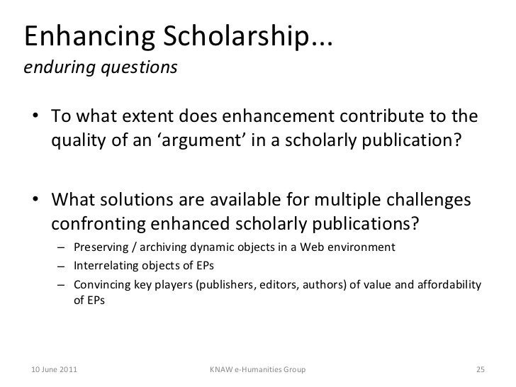 Enhancing Scholarship... enduring questions <ul><li>To what extent does enhancement contribute to the quality of an 'argum...