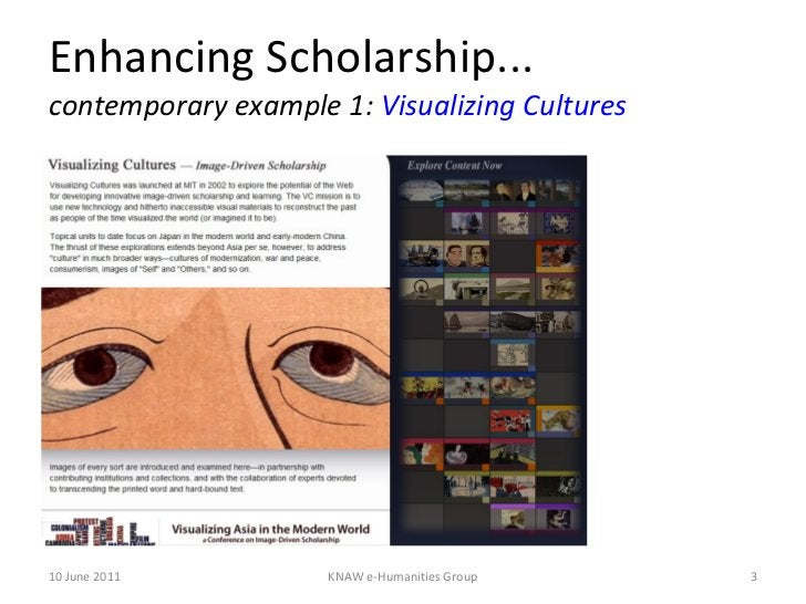 Enhancing Scholarship... contemporary example 1:  Visualizing Cultures 10 June 2011 KNAW e-Humanities Group