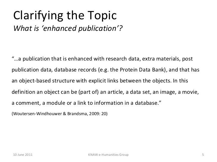 """Clarifying the Topic What is 'enhanced publication'? <ul><li>""""… a publication that is enhanced with research data, extra m..."""