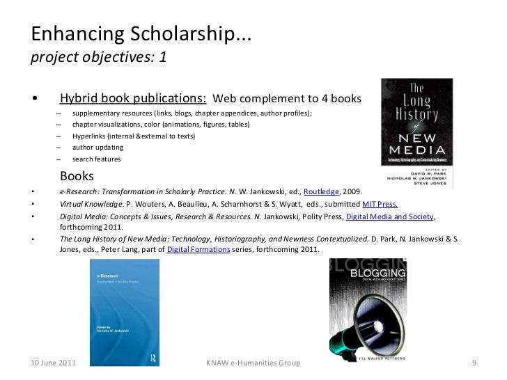 Enhancing Scholarship... project objectives: 1 <ul><li>Hybrid book publications:   Web complement to 4 books  </li></ul><u...