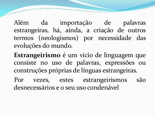 Além da importação de palavras estrangeiras, há, ainda, a criação de outros termos (neologismos) por necessidade das evolu...