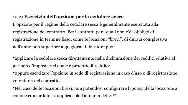 10.2) Esercizio dell'opzione per la cedolare secca L'opzione per il regime della cedolare secca è generalmente esercitata ...