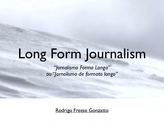 "Long Form Journalism ""Jornalismo Forma Longa"" ou ""Jornalismo de formato longo"" Rodrigo Freese Gonzatto"