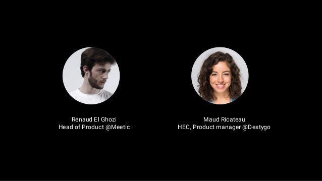 Renaud El Ghozi Head of Product @Meetic Maud Ricateau HEC, Product manager @Destygo