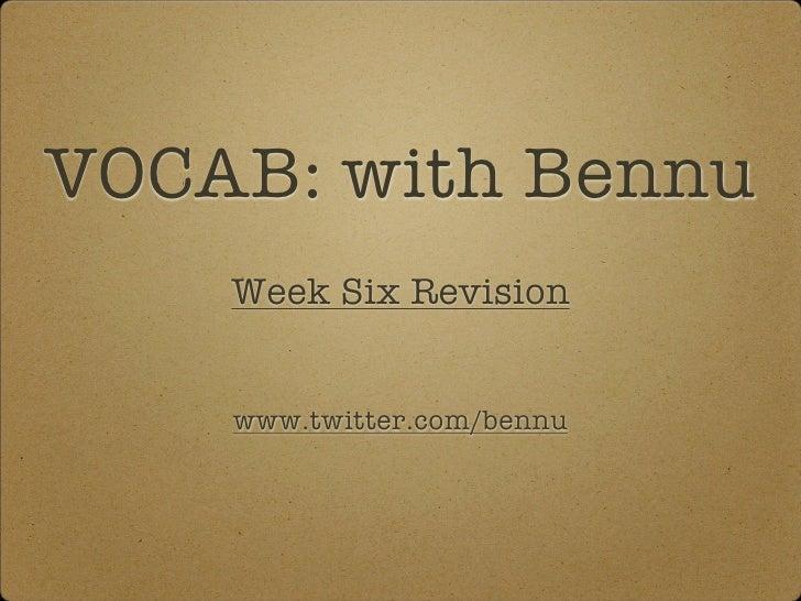 VOCAB: with Bennu     Week Six Revision       www.twitter.com/bennu
