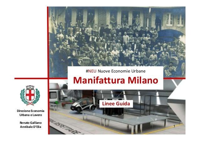 #NEU Nuove Economie Urbane Manifattura Milano Linee Guida 1 Direzione Economia Urbana e Lavoro Renato Galliano Annibale D'...