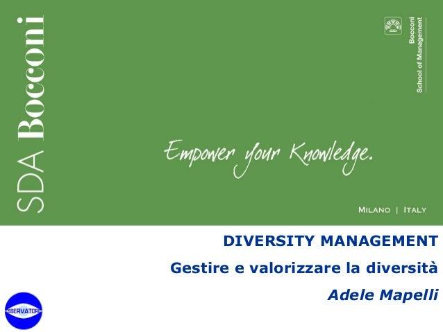 DIVERSITY MANAGEMENT  Gestire e valorizzare la diversità  Adele Mapelli  1