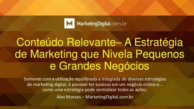 Conteúdo Relevante– A Estratégia de Marketing que Nivela Pequenos e Grandes Negócios Somente com a utilização equilibrada ...