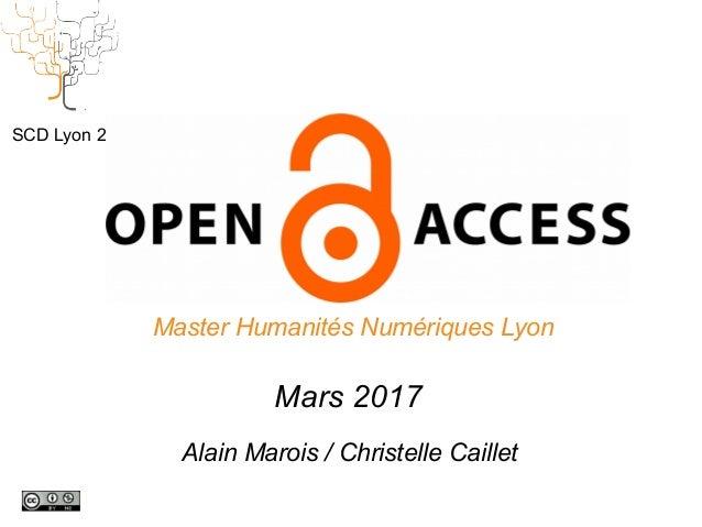 HN et Open Access Master Humanités Numériques Lyon Mars 2017 SCD Lyon 2 Alain Marois / Christelle Caillet