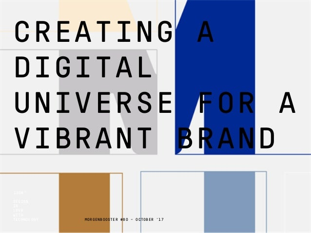 DESIGN IN LOVE WITH TECHNOLOGY 1508™ MORGENBOOSTER #80 - OCTOBER '17 CREATING A DIGITAL UNIVERSE FOR A VIBRANT BRAND