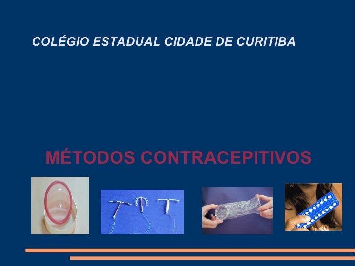 COLÉGIO ESTADUAL CIDADE DE CURITIBA <ul><ul><li>MÉTODOS CONTRACEPITIVOS </li></ul></ul>
