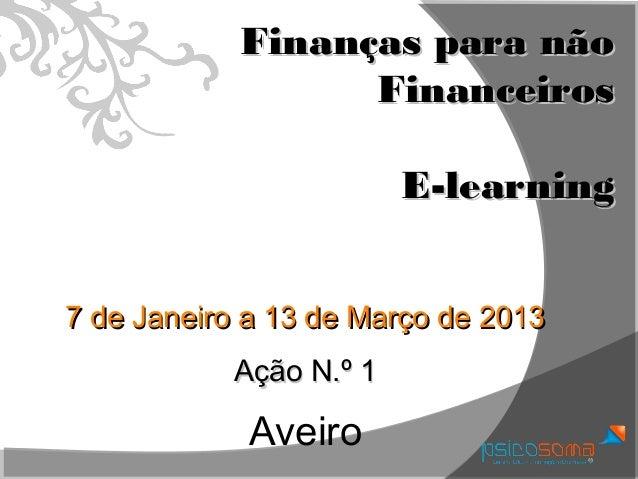 Finanças para não                  Financeiros                        E-learning7 de Janeiro a 13 de Março de 2013        ...
