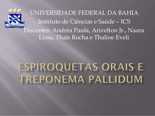 UNIVERSIDADE FEDERAL DA BAHIA     Instituto de Ciências e Saúde – ICSDiscentes: Andréa Paula, Arivelton Jr., Naara      Li...