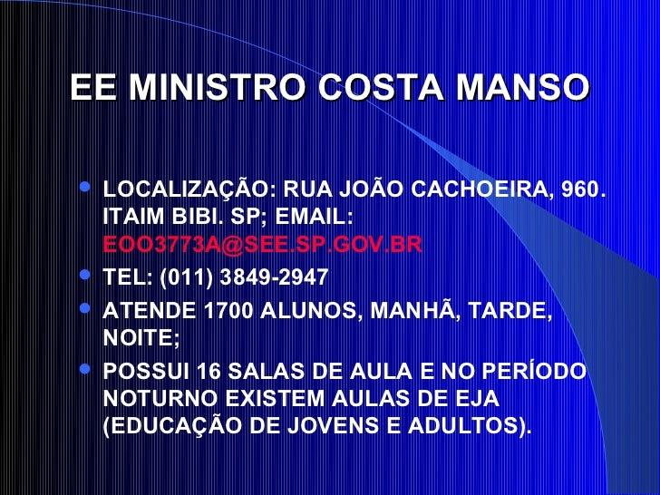 EE MINISTRO COSTA MANSO LOCALIZAÇÃO: RUA JOÃO CACHOEIRA, 960.  ITAIM BIBI. SP; EMAIL:  EOO3773A@SEE.SP.GOV.BR TEL: (011)...