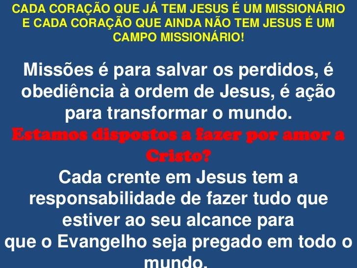 CADA CORAÇÃO QUE JÁ TEM JESUS É UM MISSIONÁRIO E CADA CORAÇÃO QUE AINDA NÃO TEM JESUS É UM             CAMPO MISSIONÁRIO! ...