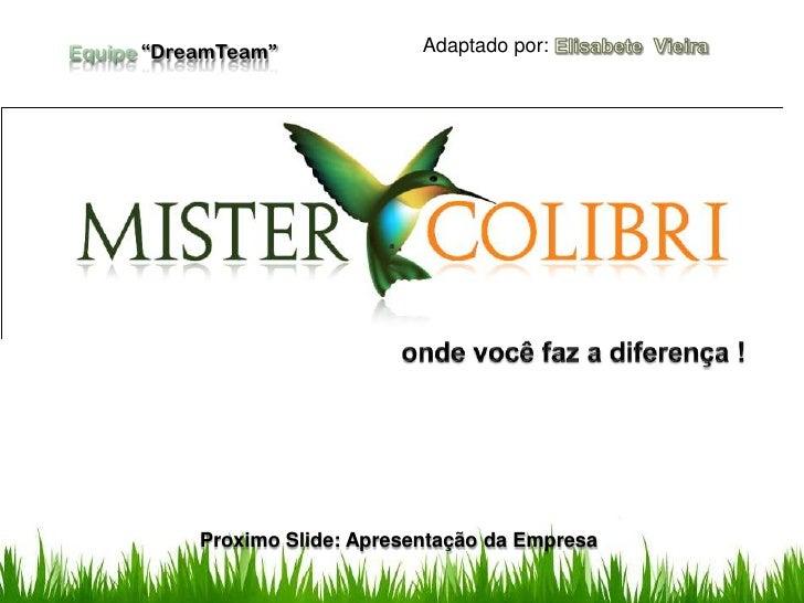 """""""DreamTeam""""              Adaptado por:    Proximo Slide: Apresentação da Empresa"""