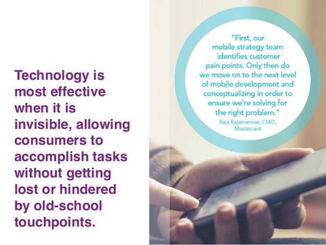 17! Technology is most effective when it is invisible, allowing consumers to accomplish tasks without getting lost or hind...