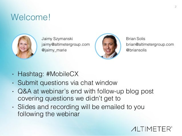 2! Welcome!! · Hashtag: #MobileCX! · Submit questions via chat window! · Q&A at webinar's end with follow-up blog post ...