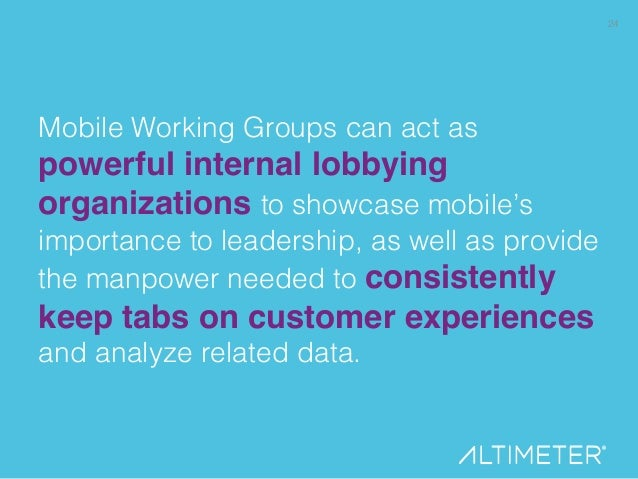 24! Mobile Working Groups can act as ! powerful internal lobbying organizations to showcase mobile's importance to leaders...