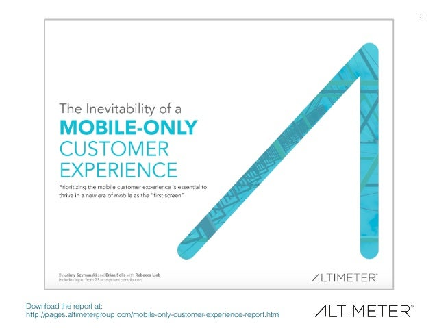 3! Download the report at: ! http://pages.altimetergroup.com/mobile-only-customer-experience-report.html!