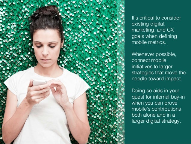 36! It's critical to consider existing digital, marketing, and CX goals when defining mobile metrics.! ! Whenever possible,...