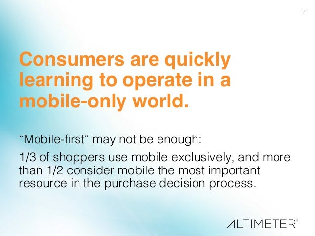 """7! Consumers are quickly learning to operate in a mobile-only world.! ! """"Mobile-first"""" may not be enough: ! 1/3 of shoppers..."""