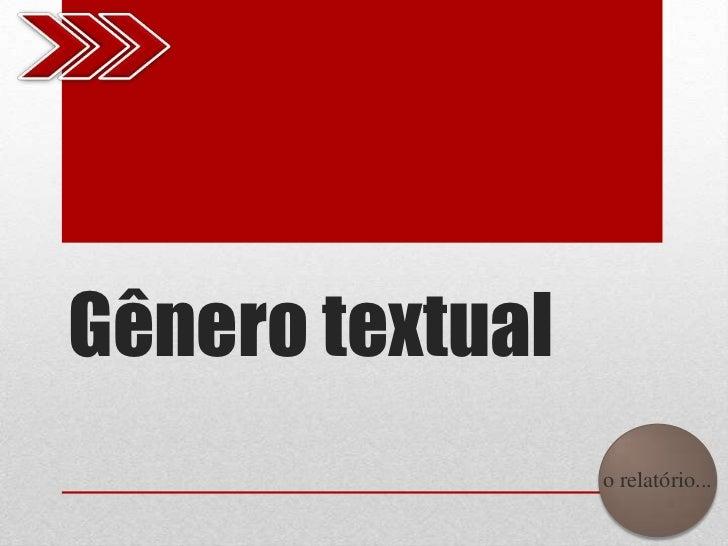 Gênero textual                 o relatório...