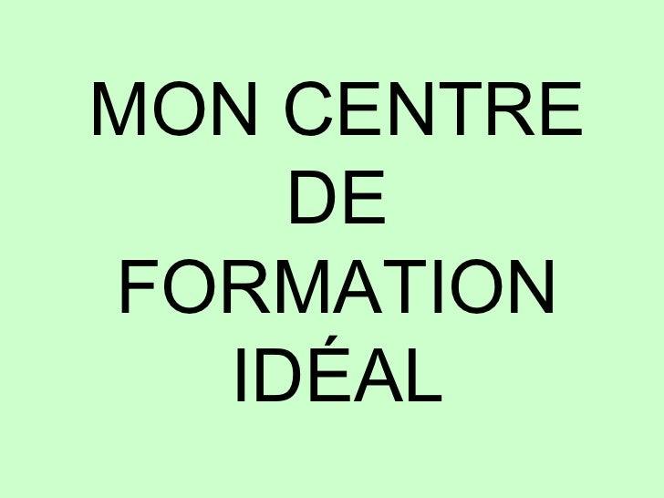<ul>MON CENTRE DE FORMATION IDÉAL </ul>