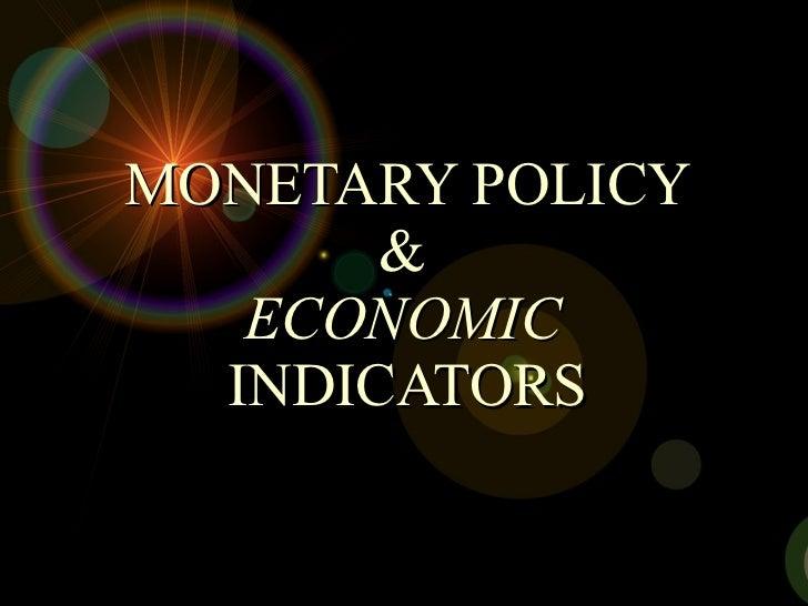 MONETARY POLICY &   ECONOMIC   INDICATORS