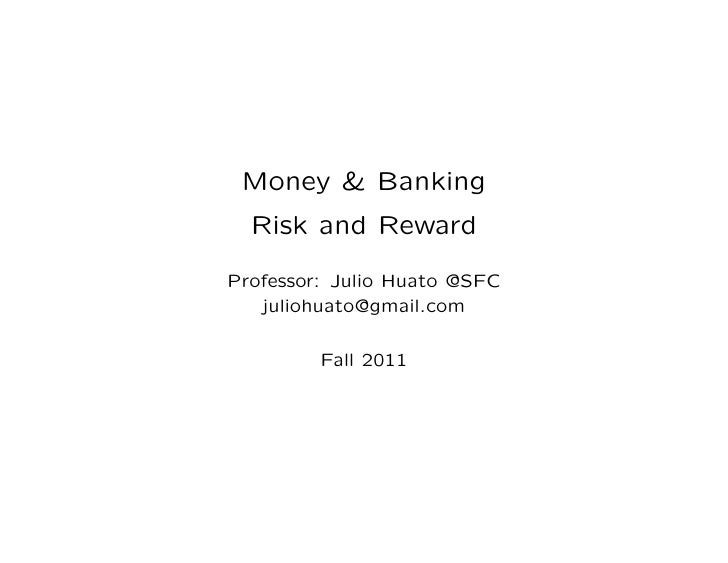 Money & Banking  Risk and RewardProfessor: Julio Huato @SFC   juliohuato@gmail.com         Fall 2011
