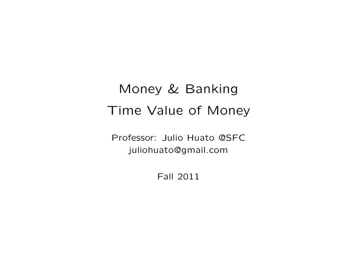 Time Value:Compounding and Discounting         Dr. Julio Huato    SFC - jhuato.sfc@gmail.com            Fall 2012