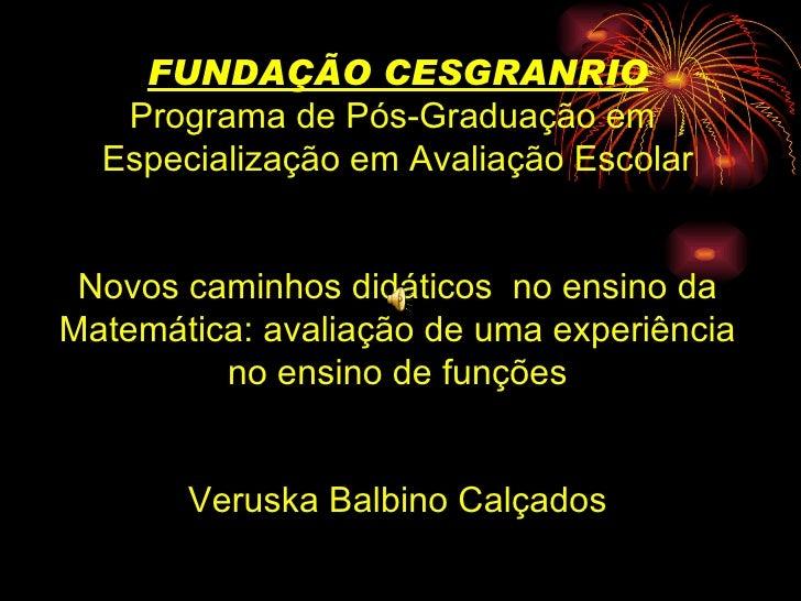 FUNDAÇÃO CESGRANRIO Programa de Pós-Graduação em  Especialização em Avaliação Escolar Novos caminhos didáticos  no ensino ...