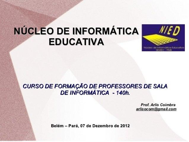 NÚCLEO DE INFORMÁTICA     EDUCATIVA CURSO DE FORMAÇÃO DE PROFESSORES DE SALA            DE INFORMÁTICA - 140h.            ...
