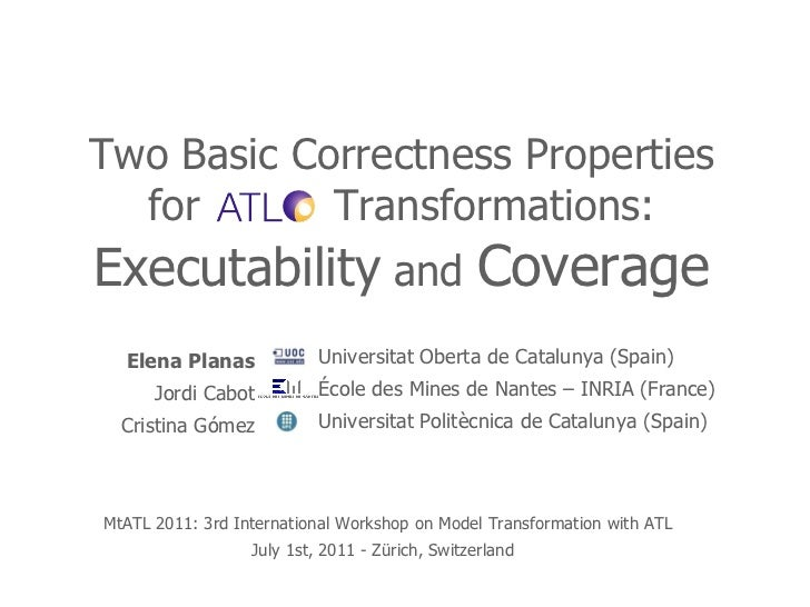 Two Basic Correctness Properties for  Transformations: Executability  and  Coverage Elena Planas Jordi Cabot Cristina Góme...