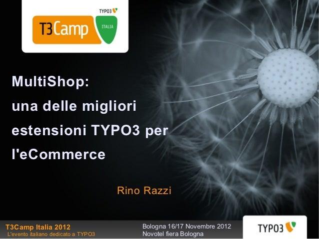 MultiShop: una delle migliori estensioni TYPO3 per leCommerce                                     Rino RazziT3Camp Italia ...