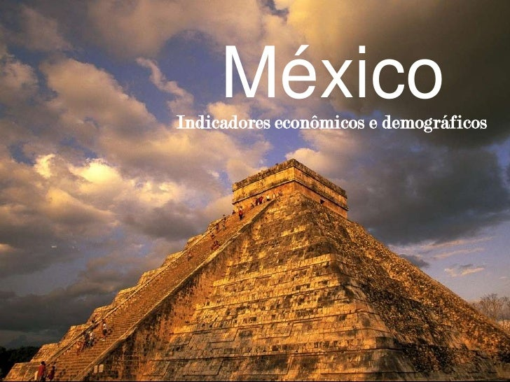 México<br />Indicadores econômicos e demográficos<br />
