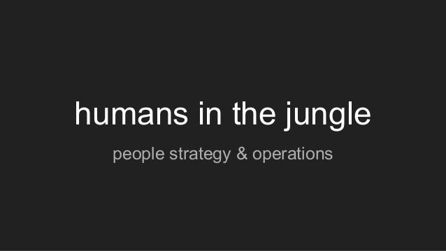 humans in the jungle people strategy & operations