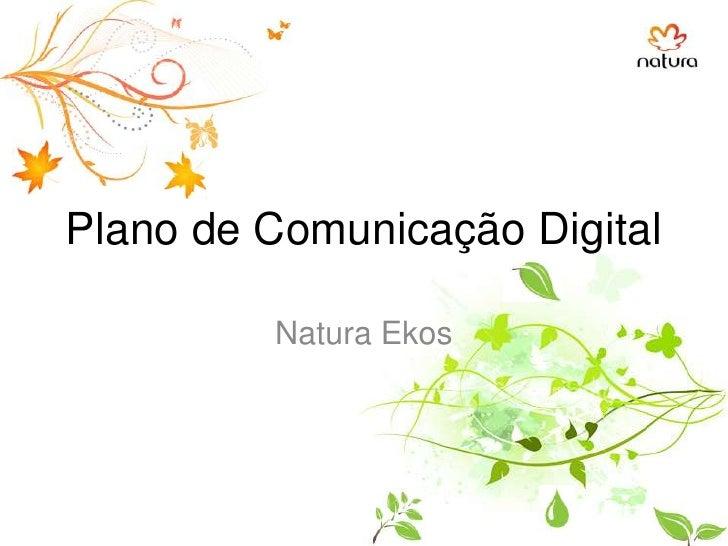 Plano de Comunicação Digital<br />Natura Ekos<br />