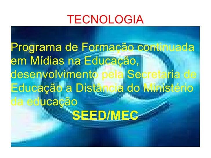 TECNOLOGIA Programa de Formação continuada em Mídias na Educação,  desenvolvimento pela Secretaria de Educação a Distância...