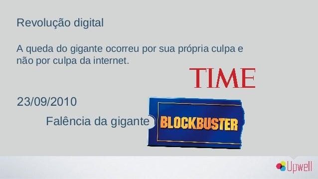 Revolução digital A queda do gigante ocorreu por sua própria culpa e não por culpa da internet. 23/09/2010 Falência da gig...